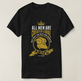 The Best Men are Born as Aries T-Shirt