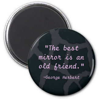 """The best mirror is an old friend"" Magnet"