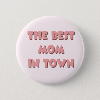 The Best Mom In Town Button