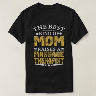THE BEST MOM RAISES A MASSAGE THERAPIST SHIRTS