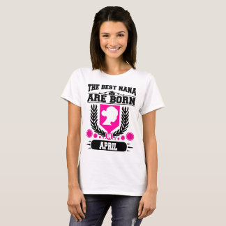 THE BEST NANA ARE  BORN IN APRIL,THE BEST NANA,THE T-Shirt
