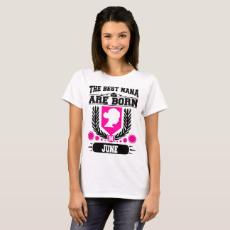 THE BEST NANA ARE  BORN IN JUNE,THE BEST NANA,THE T-Shirt