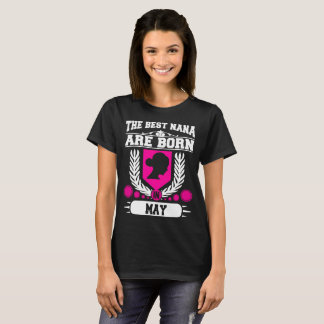 THE BEST NANA ARE  BORN IN MAY,THE BEST NANA,THE B T-Shirt