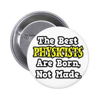 The Best Physicists Are Born, Not Made 2 Inch Round Button