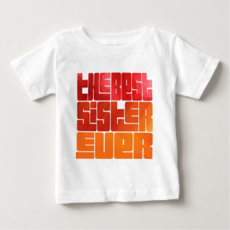 The Best Sister Ever Funky Greeting Baby T-Shirt