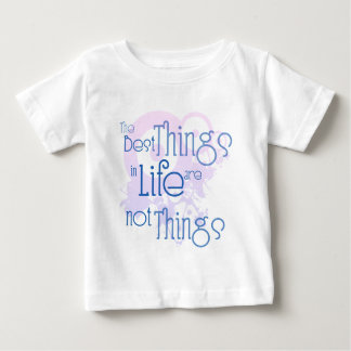 The Best Things in LIfe are NOT Things Baby T-Shirt