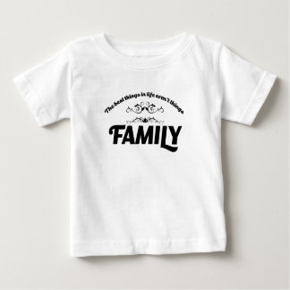 the best things in life is Family Baby T-Shirt