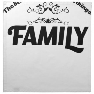 the best things in life is Family Napkin