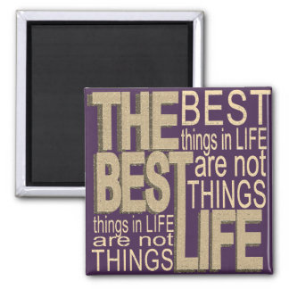The Best Things in Life Magnet