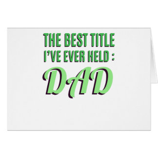 The Best Title I've Ever Held Is Dad Card