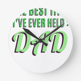 The Best Title I've Ever Held Is Dad Round Clock