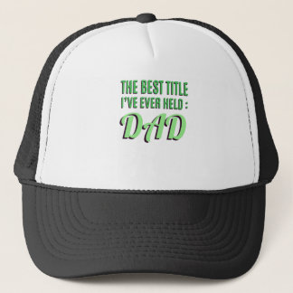 The Best Title I've Ever Held Is Dad Trucker Hat