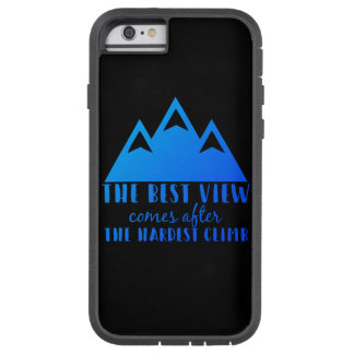The Best View Comes After, the Hardest Climb Quote Tough Xtreme iPhone 6 Case