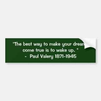 """The best way to make your dreams Bumper Sticker"