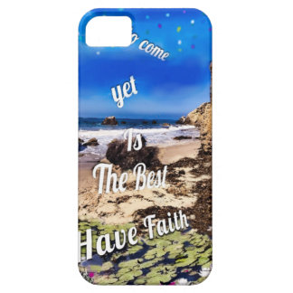 The best yet to come. iPhone 5 case