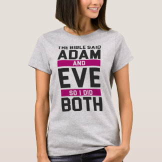 The Bible Said Adam And Eve So I Did Both T Shirt