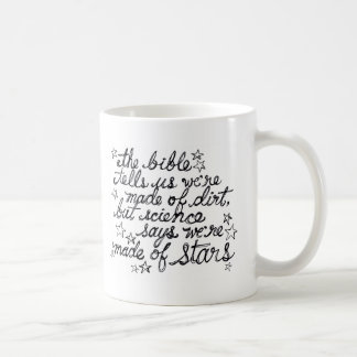 The Bible Tells us We're Made of Dirt... Classic White Coffee Mug
