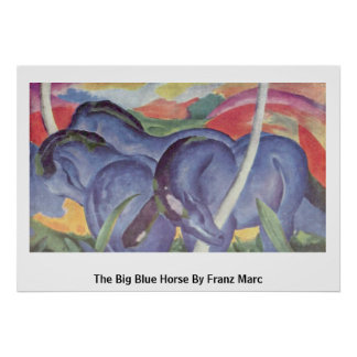 The Big Blue Horse By Franz Marc Poster