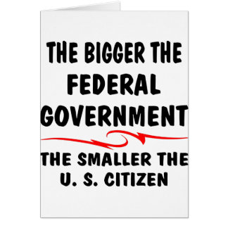The Bigger Fed Gov The Smaller The US Citizen Card