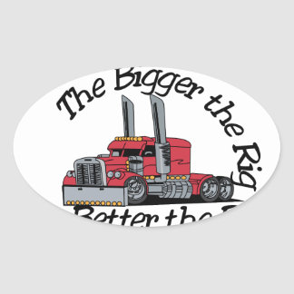 The Bigger the Rig Oval Sticker