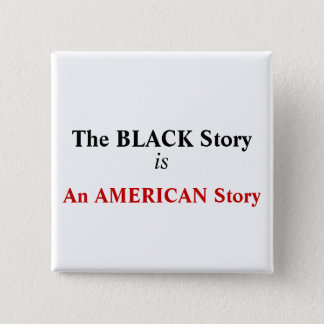 """""""The BLACK Story is An AMERICAN Story"""" Button"""