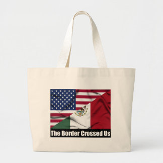 The Border Crossed Us Large Tote Bag