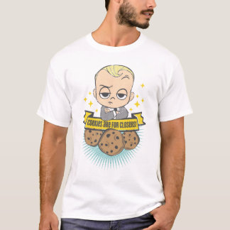 The Boss Baby | Baby & Cookies are for Closers! T-Shirt