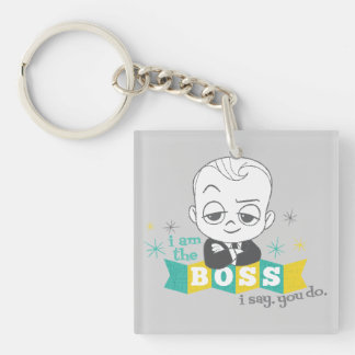 The Boss Baby   I am the Boss. I Say. You Do. Double-Sided Square Acrylic Keychain