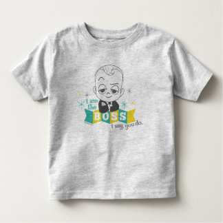 The Boss Baby | I am the Boss. I Say. You Do. Toddler T-shirt