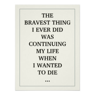 THE BRAVEST THING I EVER DID WAS CONTINUING MY LIF POSTER