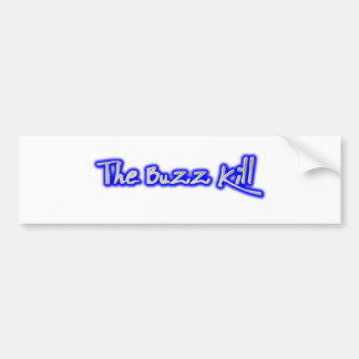 The Buzz Kill Bumper Sticker