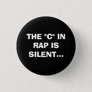 "THE ""C"" IN RAP IS SILENT. 1 INCH ROUND BUTTON"