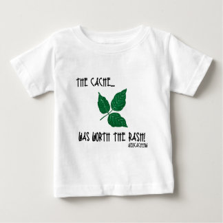 The Cache was worth the rash! Baby T-Shirt