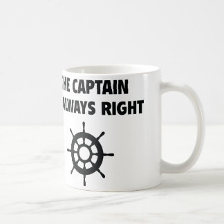The Captain Is Always Right Classic White Coffee Mug