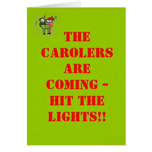The carolers are coming - HIT THE LIGHTS!! Cards
