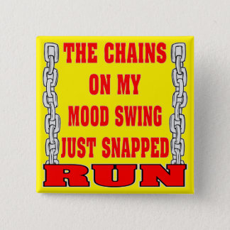 The Chains On My Mood Swing Just Snapped 2 Inch Square Button