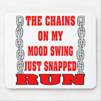 The Chains On My Mood Swing Just Snapped Mouse Pad
