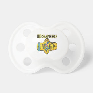 The Champ Is Here Baby Pacifiers