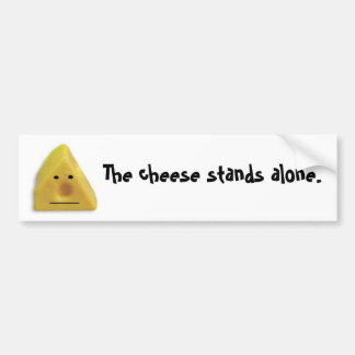 The cheese stands alone. bumper sticker
