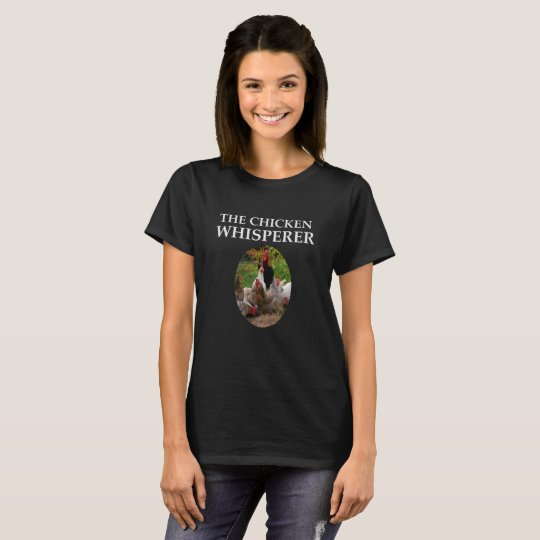 The Chicken Whisperer,  Funny Women's T-Shirt
