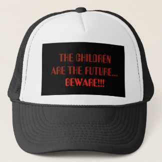 THE CHILDREN ARE THE FUTURE..BEWARE!!! TRUCKER HAT