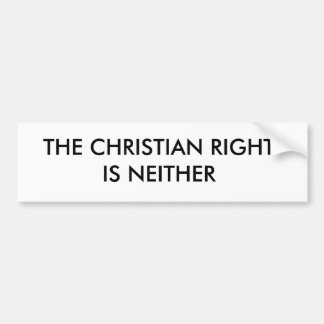 THE CHRISTIAN RIGHTIS NEITHER BUMPER STICKER