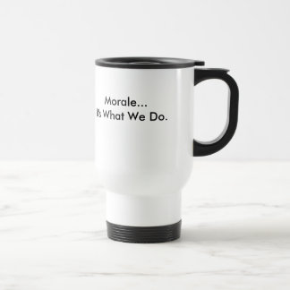 The Clique, Morale...It's What We Do. Travel Mug