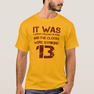 """The Clocks Were Striking 13"" George Orwell 1984 T-Shirt"