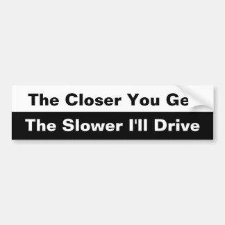 The Closer you get bumper sticker