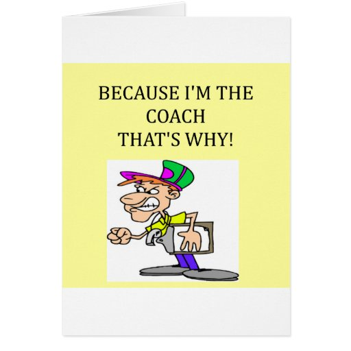 the coach is in charge greeting card