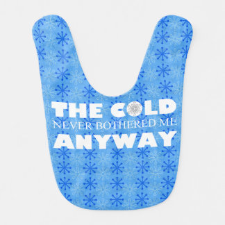 The Cold Never Bothered Me Anyway Snowflakes Bib
