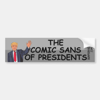 The Comic Sans of Presidents Bumper Sticker
