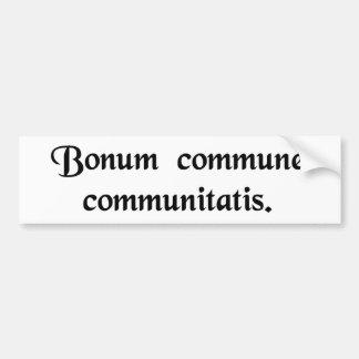 The common good of the community bumper sticker