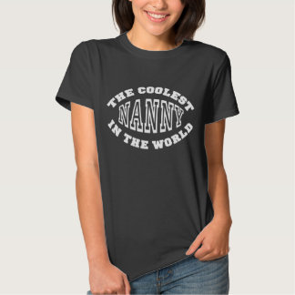 The Coolest Nanny in the World T-shirts